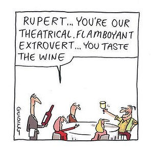 Rupert you're our theatrical flamboyant extrovert you taste the wine